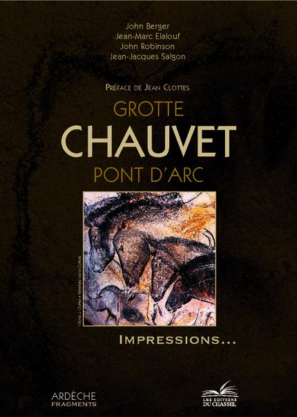 Grotte Chauvet Pont-d'Arc - John Berger, Jean-Marc Elalouf, John Robinson, Jean-Jacques Salgon - Les Éditions du Chassel