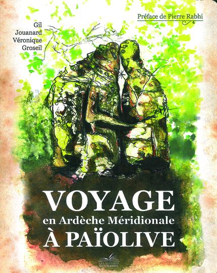 Voyage en Ardèche méridionale à Païolive - Gil Jouanard, Véronique Groseil - Les Éditions du Chassel