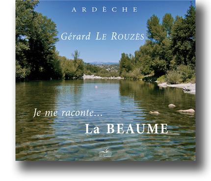 Je me raconte... La Beaume - Gérard Le Rouzès - Les Éditions du Chassel